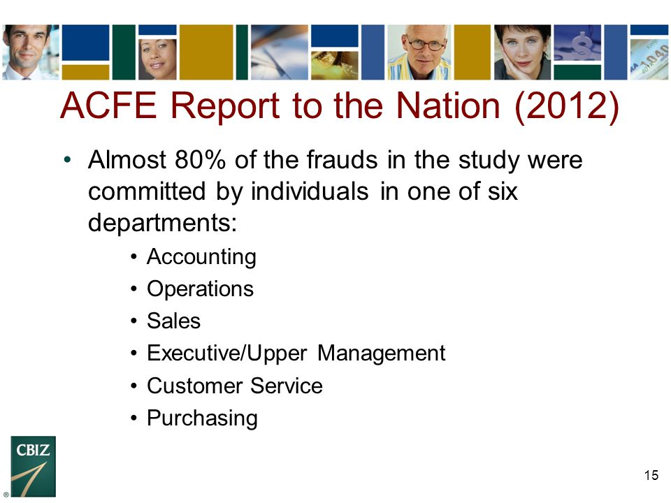 15 Almost 80% of the frauds in the study were committed by individuals in one of six departments: Accounting Operations Sales Executive/Upper Manageme