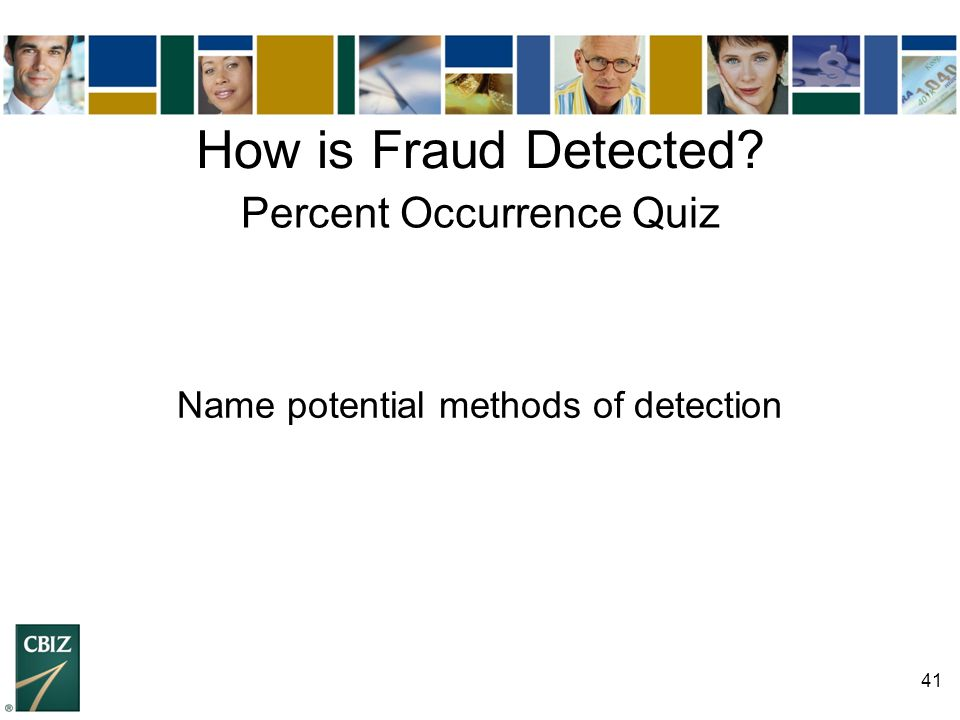41 How is Fraud Detected? Percent Occurrence Quiz Name potential methods of detection