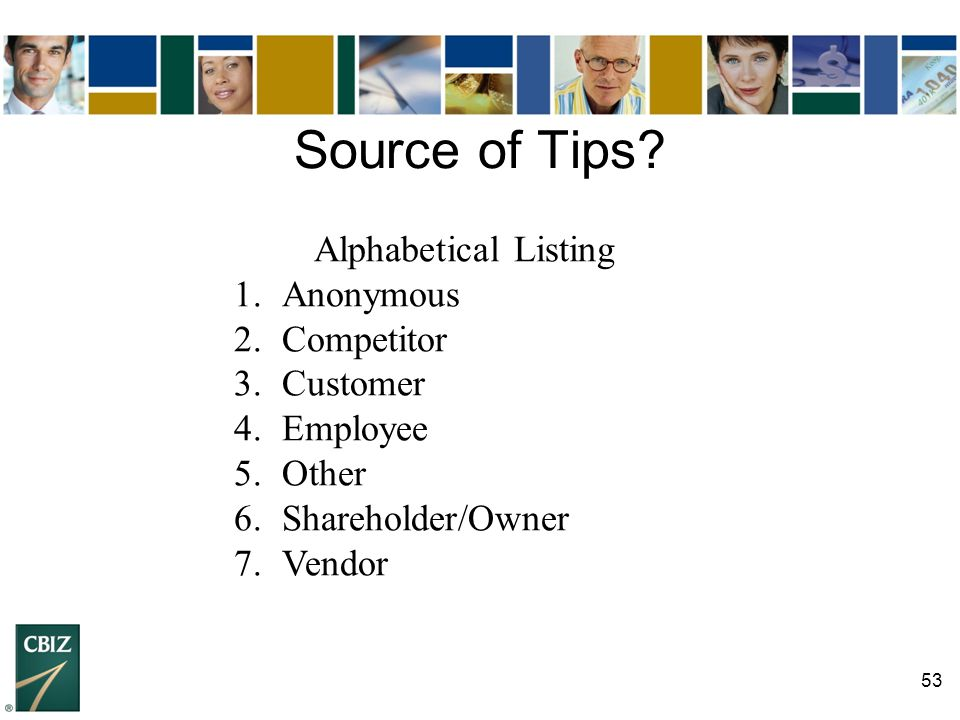 53 Source of Tips? Alphabetical Listing 1.Anonymous 2.Competitor 3.Customer 4.Employee 5.Other 6.Shareholder/Owner 7.Vendor