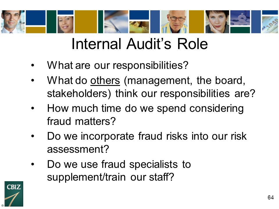 64 Internal Audit's Role What are our responsibilities? What do others (management, the board, stakeholders) think our responsibilities are? How much