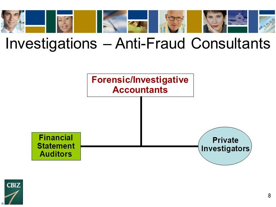 8 Financial Statement Auditors Private Investigators Forensic/Investigative Accountants Investigations – Anti-Fraud Consultants