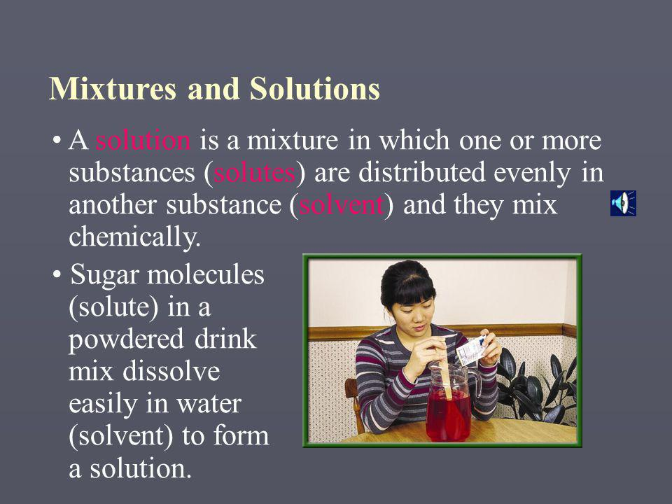 A solution is a mixture in which one or more substances (solutes) are distributed evenly in another substance (solvent) and they mix chemically.
