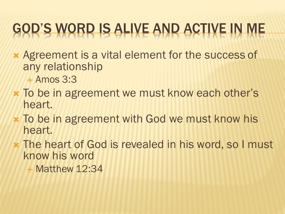  Agreement is a vital element for the success of any relationship  Amos 3:3  To be in agreement we must know each other's heart.
