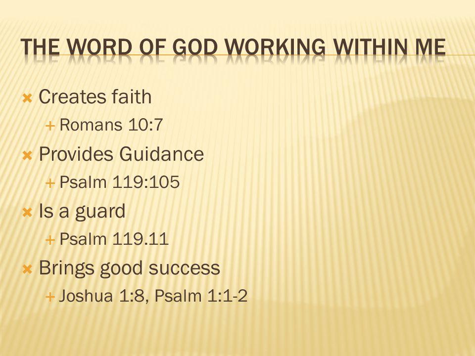  Creates faith  Romans 10:7  Provides Guidance  Psalm 119:105  Is a guard  Psalm 119.11  Brings good success  Joshua 1:8, Psalm 1:1-2