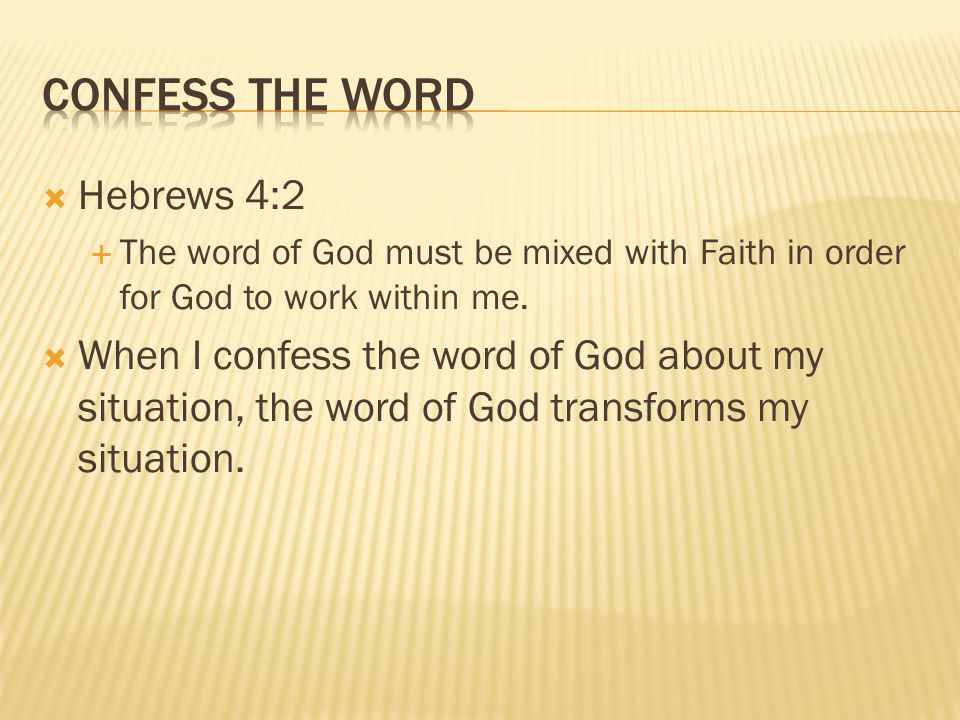  Hebrews 4:2  The word of God must be mixed with Faith in order for God to work within me.