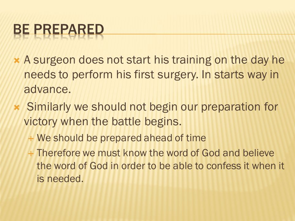  A surgeon does not start his training on the day he needs to perform his first surgery.