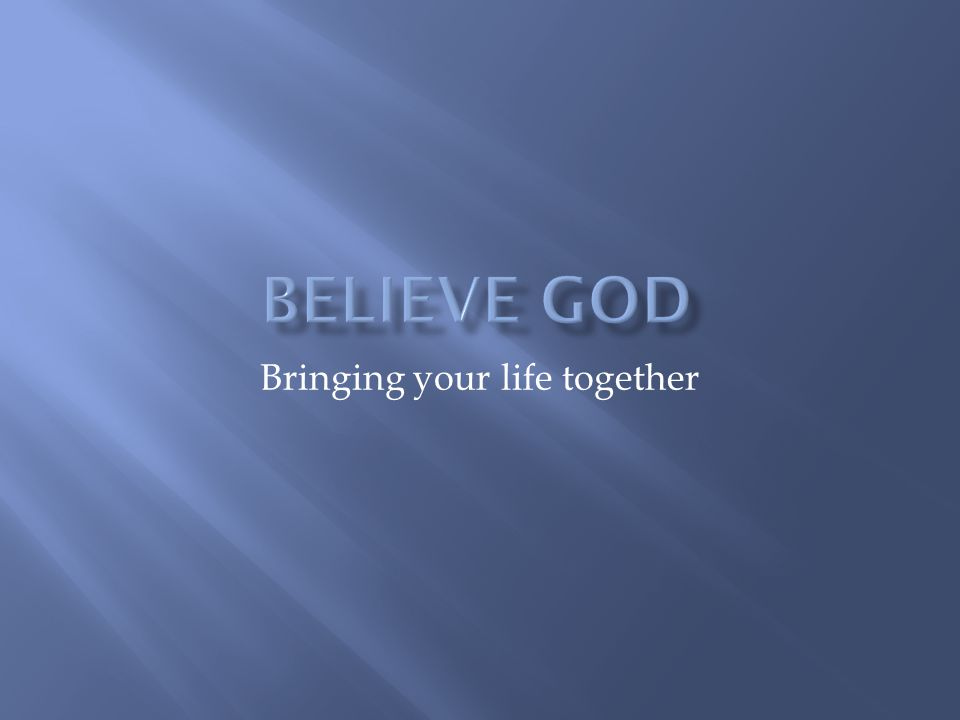 Bringing your life together