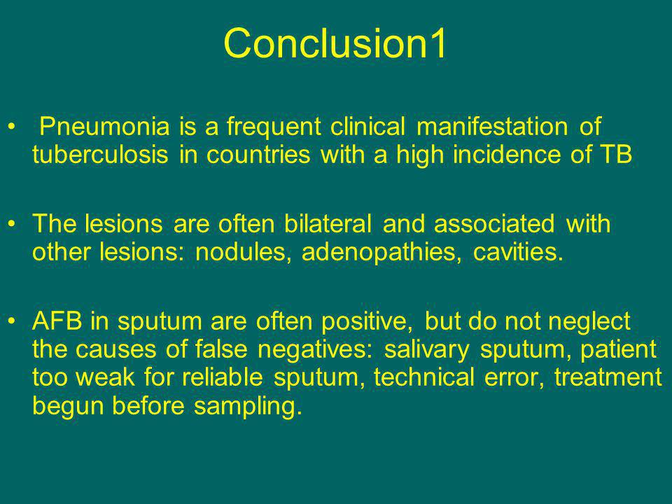 Conclusion1 Pneumonia is a frequent clinical manifestation of tuberculosis in countries with a high incidence of TB The lesions are often bilateral an