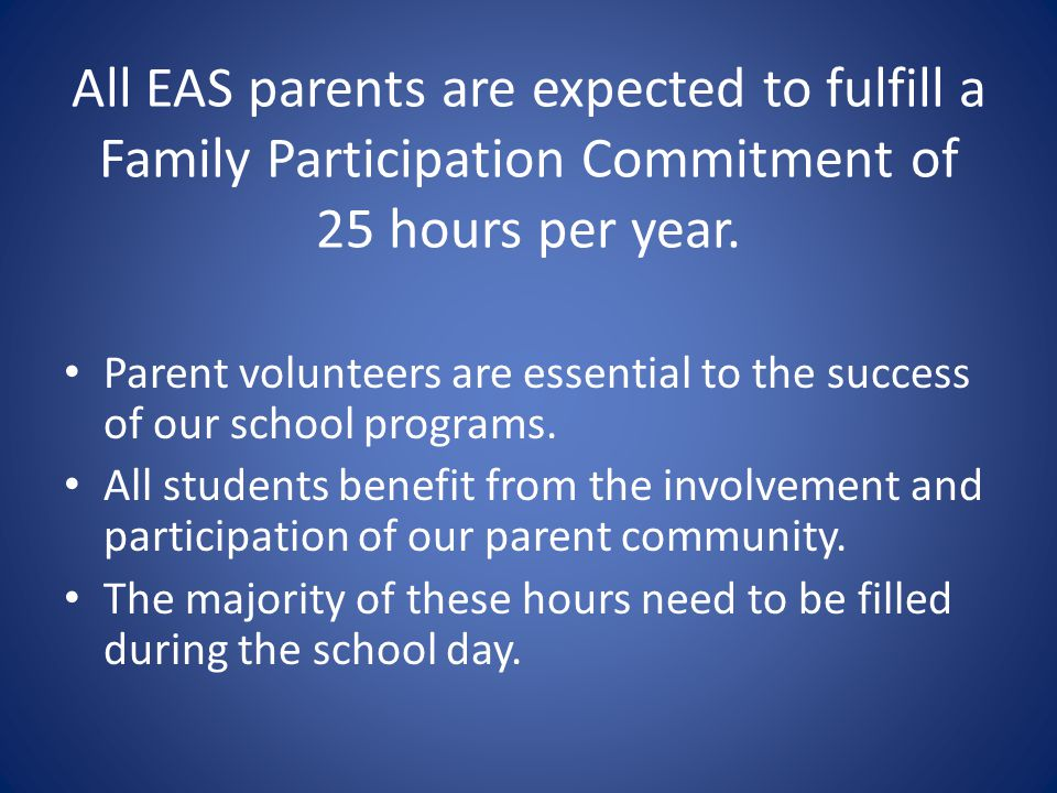 All EAS parents are expected to fulfill a Family Participation Commitment of 25 hours per year.
