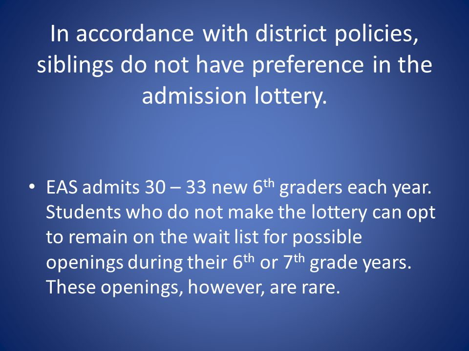 In accordance with district policies, siblings do not have preference in the admission lottery.
