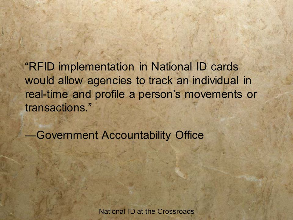 "National ID at the Crossroads ""RFID implementation in National ID cards would allow agencies to track an individual in real-time and profile a person'"