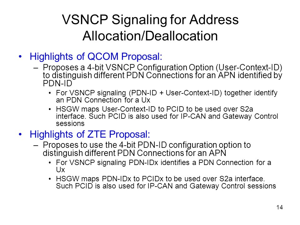 14 VSNCP Signaling for Address Allocation/Deallocation Highlights of QCOM Proposal: –Proposes a 4-bit VSNCP Configuration Option (User-Context-ID) to
