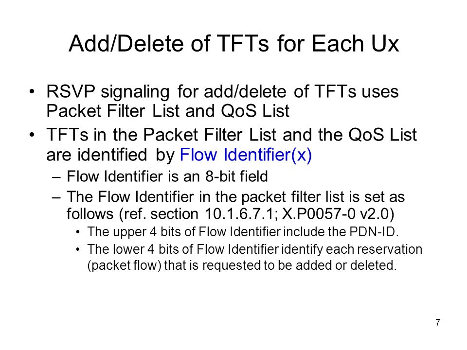 7 Add/Delete of TFTs for Each Ux RSVP signaling for add/delete of TFTs uses Packet Filter List and QoS List TFTs in the Packet Filter List and the QoS