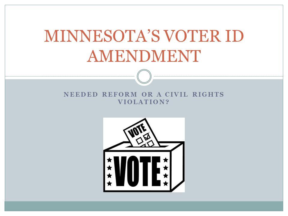 NEEDED REFORM OR A CIVIL RIGHTS VIOLATION? MINNESOTA'S VOTER ID AMENDMENT