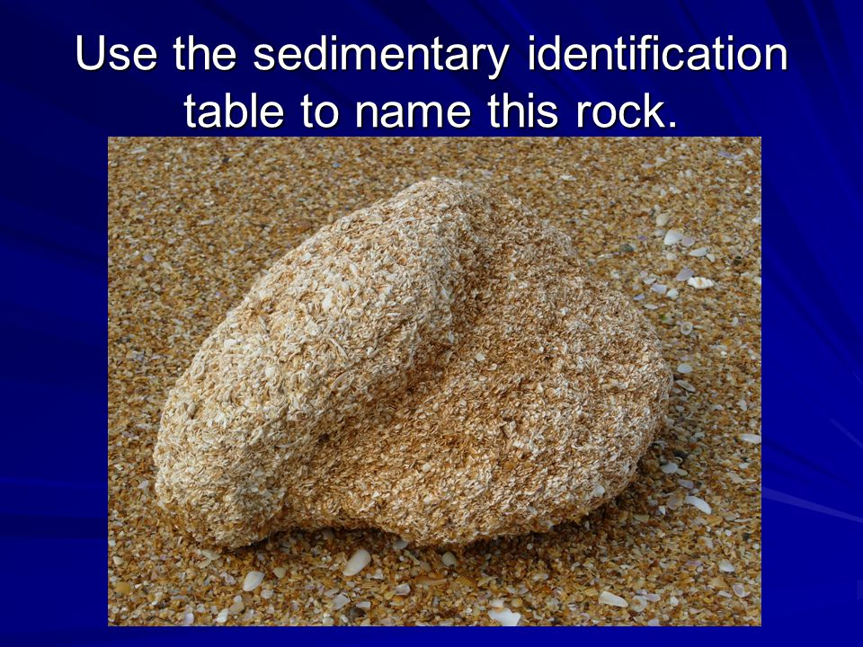 Use the sedimentary identification table to name this rock.