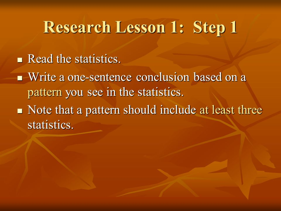 Research Lesson 1: Step 1 Read the statistics. Read the statistics.