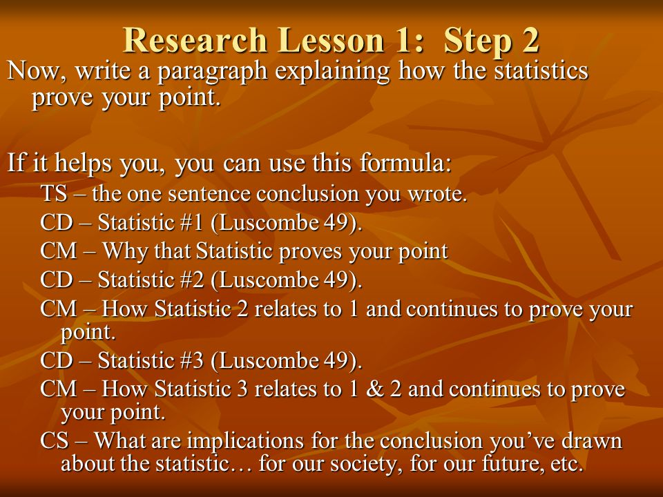 Research Lesson 1: Step 2 Now, write a paragraph explaining how the statistics prove your point. If it helps you, you can use this formula: TS – the o