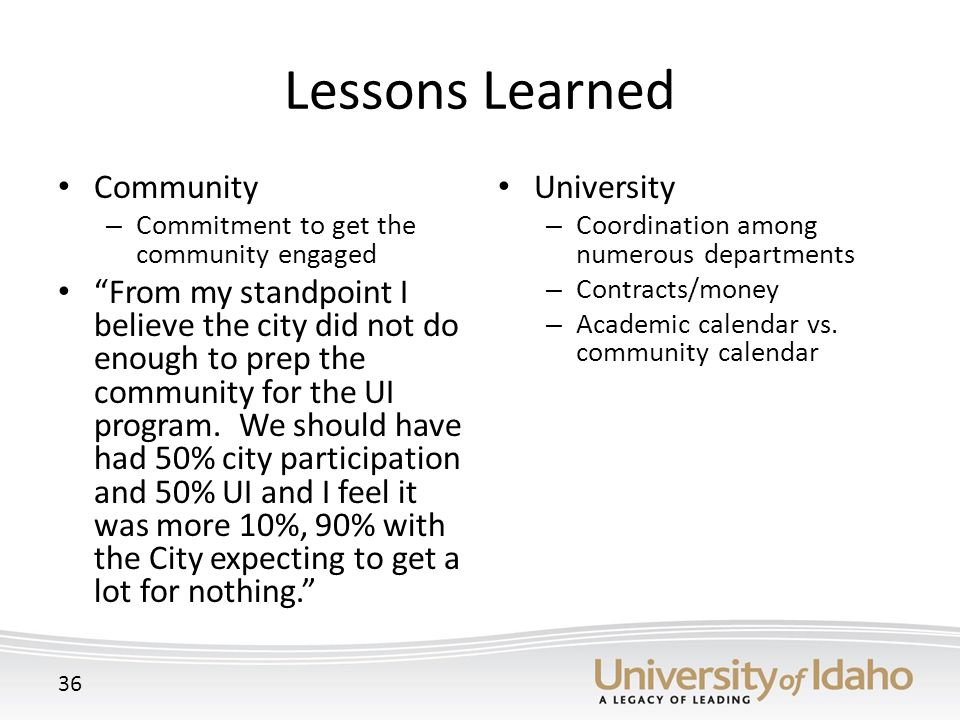 Lessons Learned Community – Commitment to get the community engaged From my standpoint I believe the city did not do enough to prep the community for the UI program.