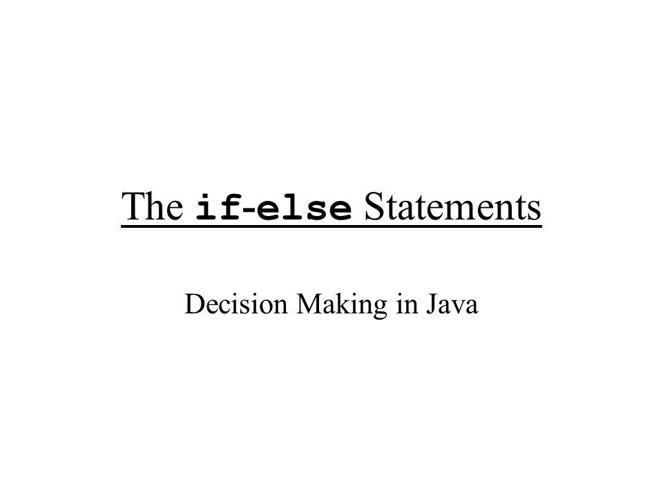 The if - else Statements if (expression){ statement1; }