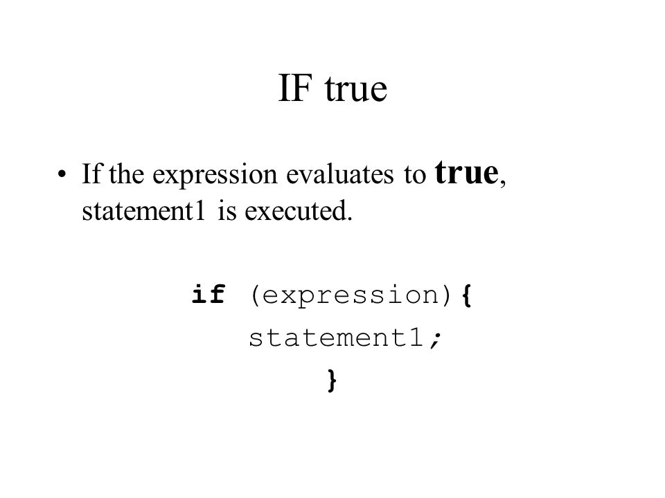 If not TRUE if (expression){ statement1; }.