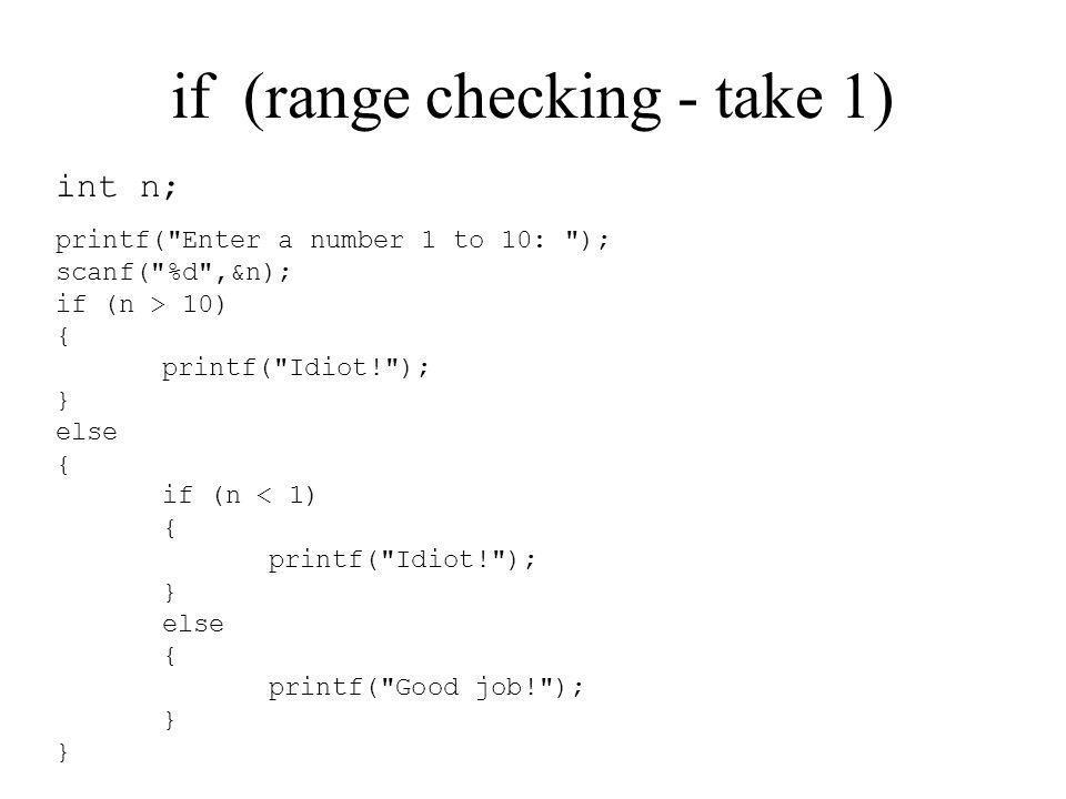if (range checking - take 1) int n; printf(