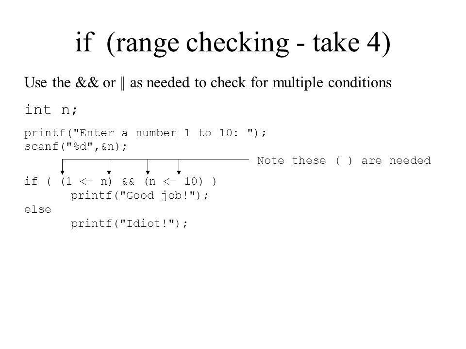 if (range checking - take 4) Use the && or || as needed to check for multiple conditions int n; printf(