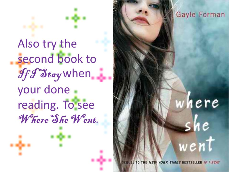 Also try the second book to If I Stay w hen your done reading. To see Where She Went.
