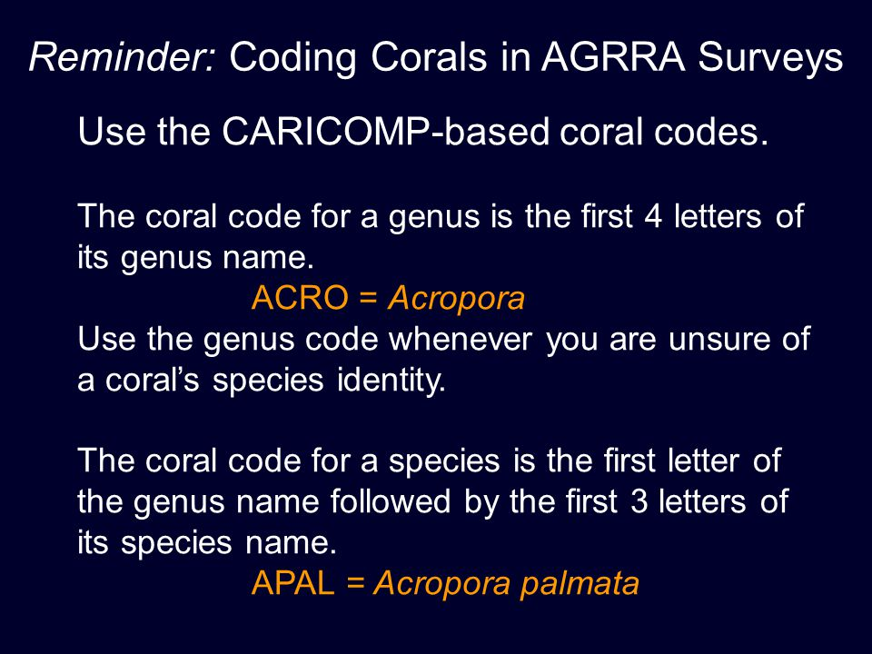 Reminder: Coding Corals in AGRRA Surveys Use the CARICOMP-based coral codes.