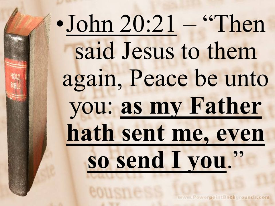 """John 20:21 – """"Then said Jesus to them again, Peace be unto you: as my Father hath sent me, even so send I you."""""""
