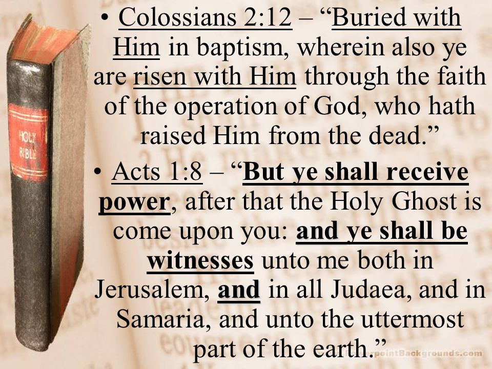 """Colossians 2:12 – """"Buried with Him in baptism, wherein also ye are risen with Him through the faith of the operation of God, who hath raised Him from"""