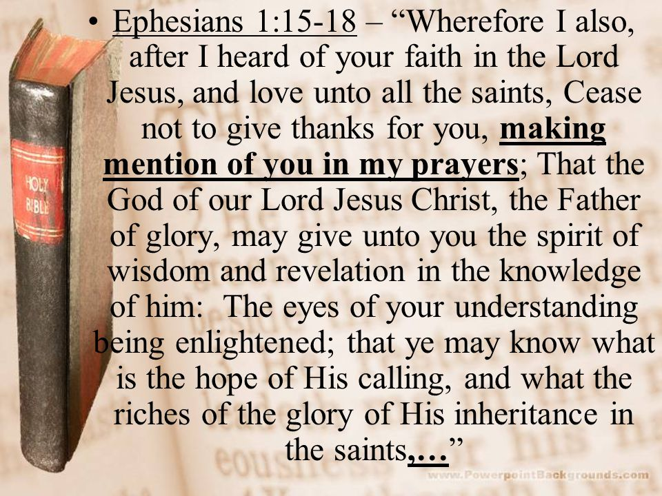 """Ephesians 1:15-18 – """"Wherefore I also, after I heard of your faith in the Lord Jesus, and love unto all the saints, Cease not to give thanks for you,"""