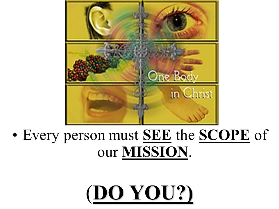 Every person must SEE the SCOPE of our MISSION. DO YOU?) (DO YOU?)