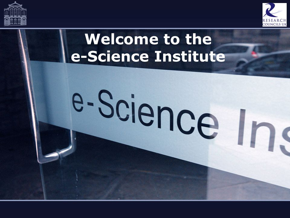 Welcome to the e-Science Institute