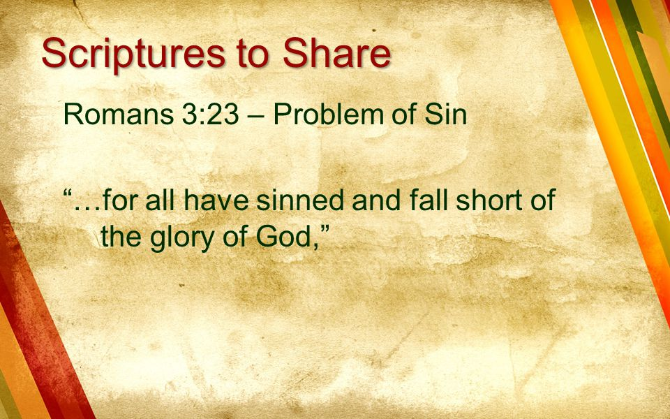 Romans 3:23 – Problem of Sin …for all have sinned and fall short of the glory of God, Scriptures to Share