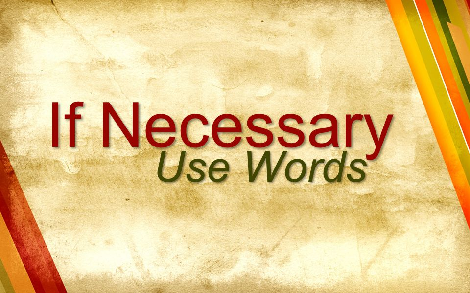 If Necessary Use Words