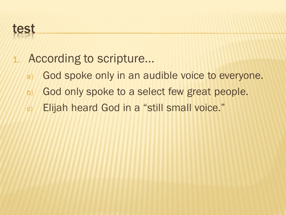 1. According to scripture... a) God spoke only in an audible voice to everyone.