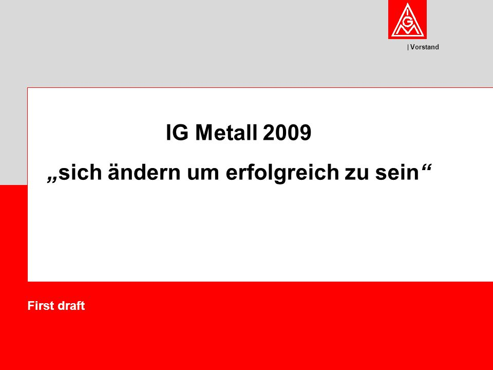 Vorstand 2 VB 02 – Projekt IG Metall 2009 What is the Projekt IG Metall 2009.