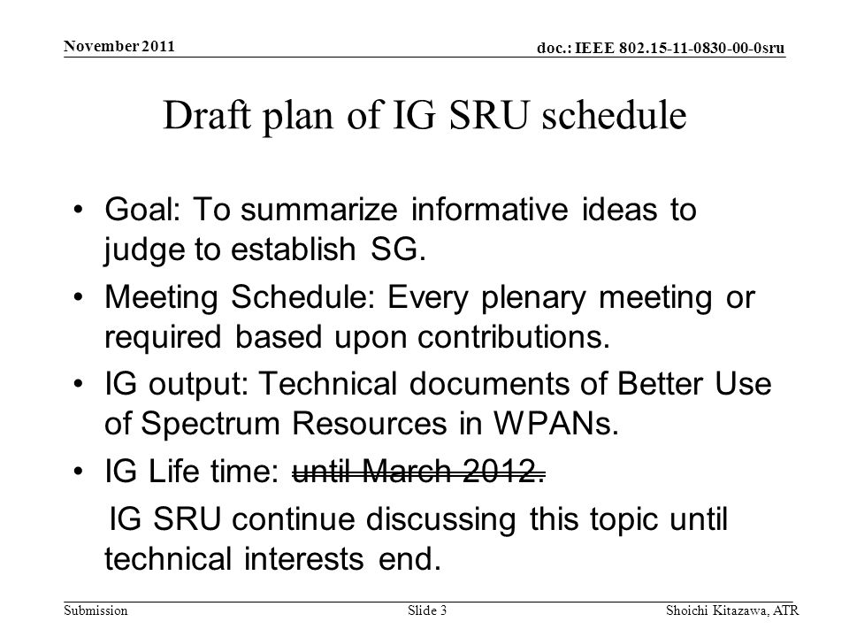 doc.: IEEE 802.15-11-0830-00-0sru Submission Draft plan of IG SRU schedule Goal: To summarize informative ideas to judge to establish SG.