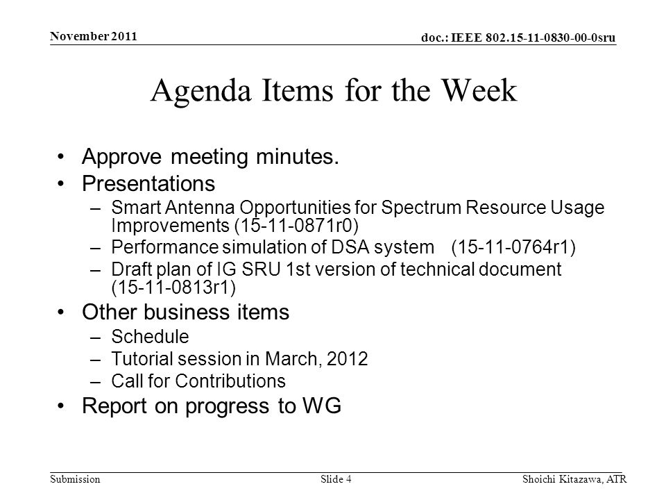 doc.: IEEE 802.15-11-0830-00-0sru Submission November 2011 Shoichi Kitazawa, ATRSlide 5 Accomplishment for the meeting IG SRU 4th meeting was called to order 9 November 2011 at 8:15 and finished at 9:45.