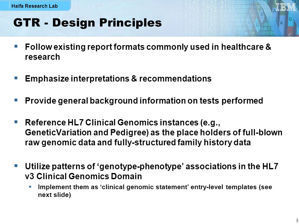 Haifa Research Lab 5 GTR - Design Principles  Follow existing report formats commonly used in healthcare & research  Emphasize interpretations & rec