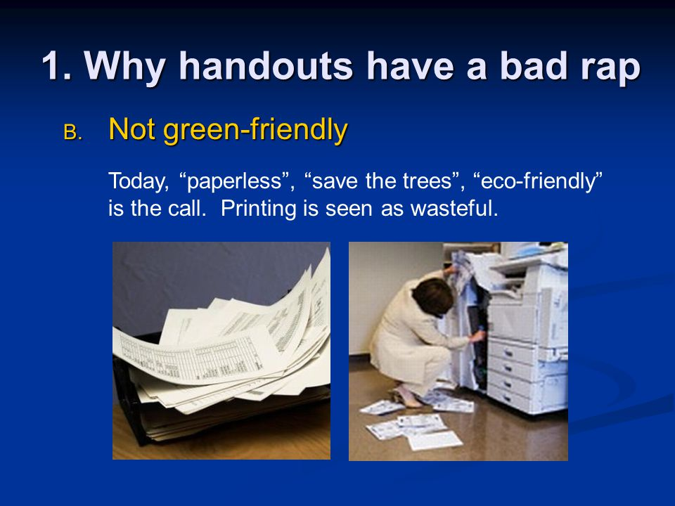 1. Why handouts have a bad rap B.
