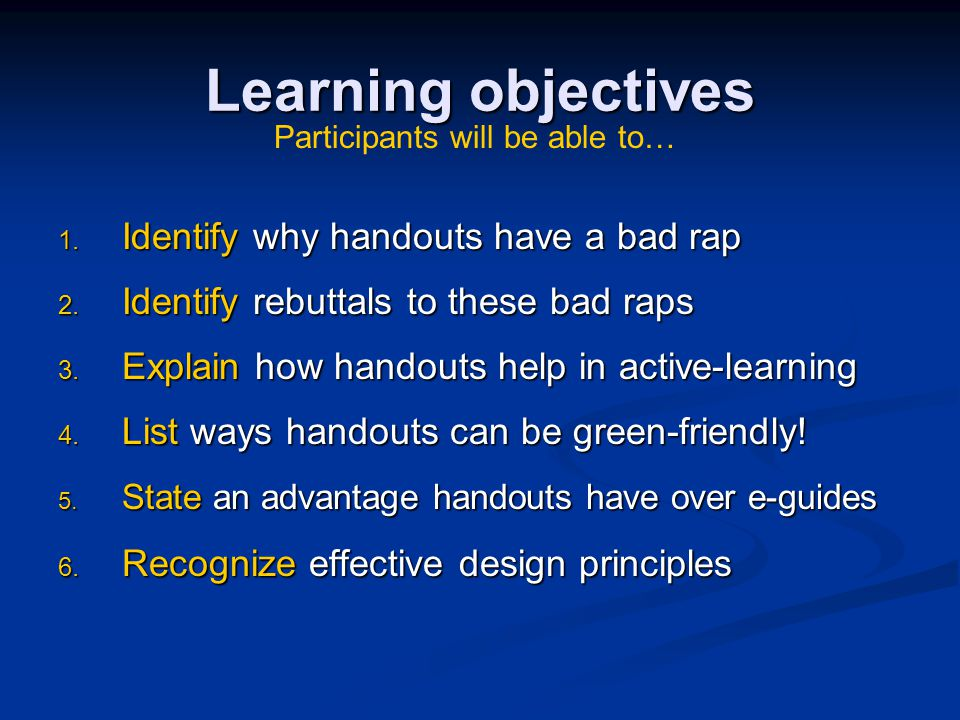 Learning objectives 1. Identify why handouts have a bad rap 2.