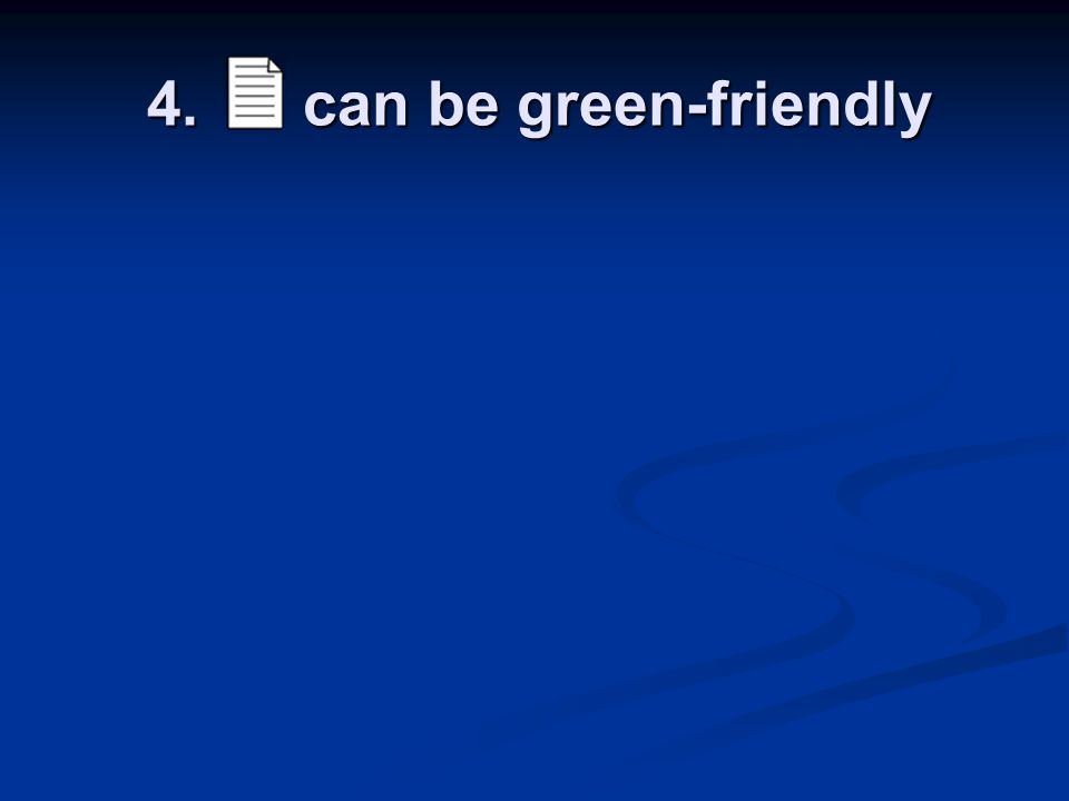 4. can be green-friendly