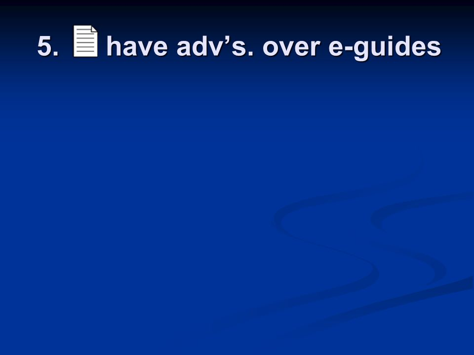 5. have adv's. over e-guides