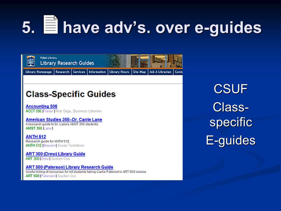 5. have adv's. over e-guides CSUF Class- specific E-guides