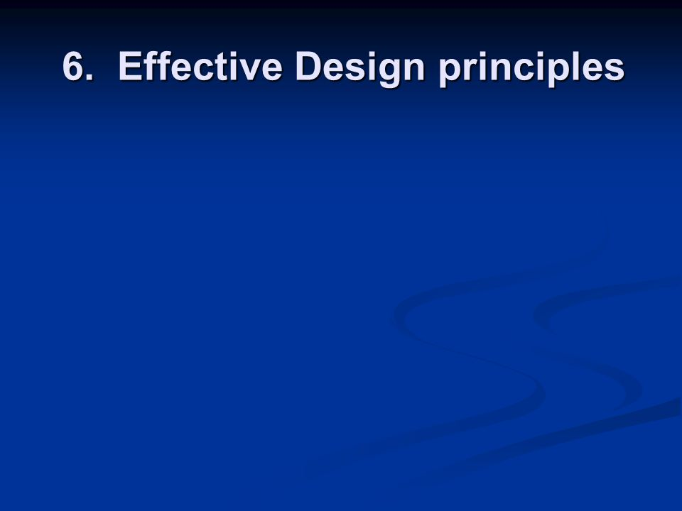 6. Effective Design principles