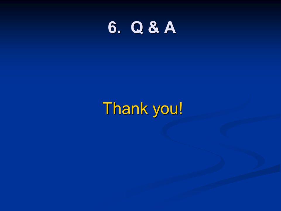 6. Q & A Thank you!