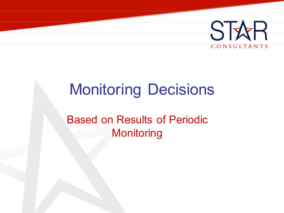 Monitoring Decisions Based on Results of Periodic Monitoring