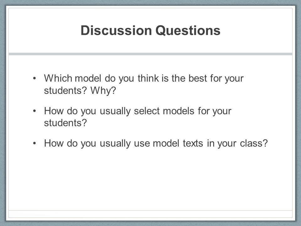 Discussion Questions Which model do you think is the best for your students.
