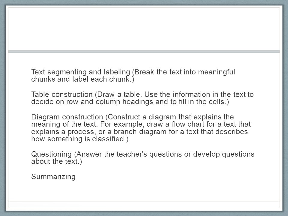 Text segmenting and labeling (Break the text into meaningful chunks and label each chunk.) Table construction (Draw a table.
